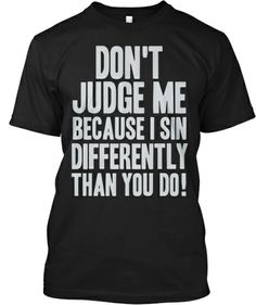 Don't Judge Me T-Shirt | Teespring - CLICK TO BUY IT NOW!