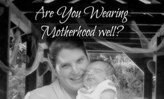 Wearing Motherhood Well - A Proverbs 31 Wife