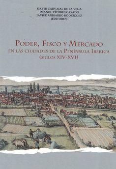 Poder, fisco y mercado en las ciudades de la Península Ibérica (siglos XIV-XVI), D.L. 2016  http://absysnetweb.bbtk.ull.es/cgi-bin/abnetopac01?TITN=564237