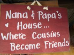 Nana and Papa's House where cousins become friends sign-grandparents sign, cousin plaque, cute Mother's Day gift, primitive wood craft, hand made sign, nana sign, papa plaque
