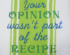 """Embroidered Kitchen Towel - """"Your Opinion Wasn't Part of the Recipe"""" - White/Green/Blue"""