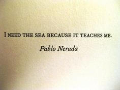 Pablo Neruda (Yes, the beach is my Zen, where I am able to be still and know, sanity, peace, comfort, home.)