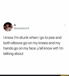 I know i'm drunk when i go to pee and both elbows go on my knees and my hands go on my face. y'all know wtf i'm talking about - iFunny :) Drunk Quotes, Funny Quotes, Funny Memes, Hilarious, Pain Quotes, Life Quotes, Toilet Quotes, Looks Quotes, Regret Quotes
