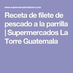 Receta de filete de pescado a la parrilla | Supermercados La Torre Guatemala