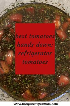 Using up all of those cherry tomatoes in your garden has never been so delicious!  Refrigerator tomatoes are a staple in our house year round!  #tomatoes #tomatorecipe #tomatoviniagrette #besttomatoes #gardenrecipes #cherrytomatoes www.notquitesupermom.com