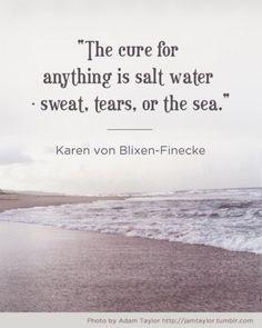 """""""La cura per ogni cosa è l'acqua salata. Sudore, lacrime, o il mare."""""""