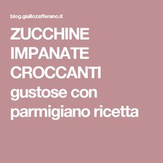 ZUCCHINE IMPANATE CROCCANTI gustose con parmigiano ricetta