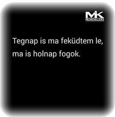 Tegnap is ma feküdtem le . Lol, Humor, Memes, Funny, Happy, Quotes, Coffee, Pictures, Quotations