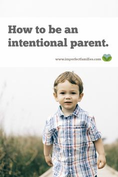 You're ready to make some changes to your parenting, but you don't know where to start. Use these tips to help you be intentional about your parenting.