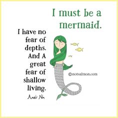 Mermaid Quotes, Tired Of People, Great Fear, Anais Nin, Sarcastic Humor, Meaningful Quotes, Under The Sea, Favorite Quotes, No Worries