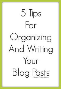 5 Tips For Organizing And Writing Your Blog Posts from NewtonCustomInteriors.com
