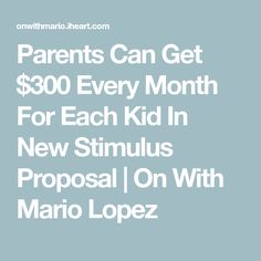 Parents Can Get $300 Every Month For Each Kid In New Stimulus Proposal | On With Mario Lopez