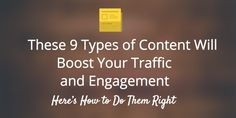 The 6 Types of Content Will Boost Your Traffic and Engagement