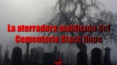 La aterradora maldición del Cementerio Black Hope