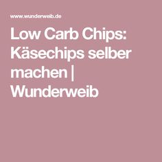 Low Carb Chips: Käsechips selber machen | Wunderweib