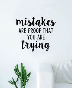Mistakes Are Proof That You Are Trying Quote Wall Decal Sticker Bedroom Room Art Vinyl Inspirational Motivational Teen School Nursery Baby Class Playroom - white