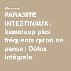 PARASITE INTESTINAUX : beaucoup plus fréquents qu'on ne pense   Détox Intégrale