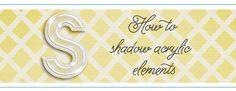 Tutorial   Shadowing Acrylic Elements   Sahlin Studio   Digital Scrapbooking Designs