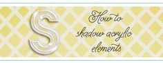 Tutorial | Shadowing Acrylic Elements | Sahlin Studio | Digital Scrapbooking Designs