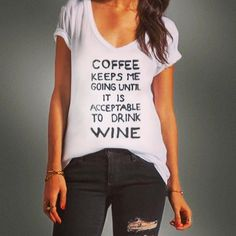 Coffee Until Wine T-Shirt - COFFEE keeps us going until it is acceptable to drink WINE...no need we say more.