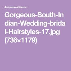 Gorgeous-South-Indian-Wedding-bridal-Hairstyles-17.jpg (736×1179)