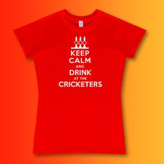 Keep Calm when Drinking at The Cricketers with your very own Ladies Fit T-Shirt in a wide range of colours. #cricketersarms
