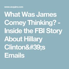 What Was James Comey Thinking? - Inside the FBI Story About Hillary Clinton's Emails