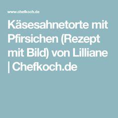 Käsesahnetorte mit Pfirsichen (Rezept mit Bild) von Lilliane | Chefkoch.de