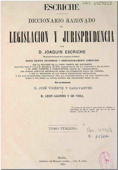 Diccionario razonado de legislación y jurisprudencia / por Joaquín Escriche. - Madrid : Eduardo Cuesta, 1874-1876. - Tomo III.