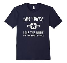 US Air Force T Shirt - Like The Army But For Smart People -