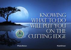 Knowing what to do will put you on the cutting edge and you will always be relevant. #PastorBiodun #LikeADream