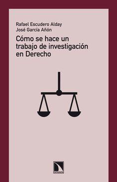 Escudero Alday, Rafael Cómo se hace un trabajo de investigación en Derecho. Los Libros de la Catarata, 2013