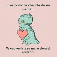 Eres como la chancla de mi mamá Quotes En Espanol, Loving U, Funny Love, Sad Love, True Love, Cute Quotes, Best Quotes, Funny Quotes, Romantic Memes