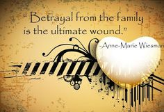 Betrayal from family is the ultimate wound. ~ Anne-Marie Wiesman