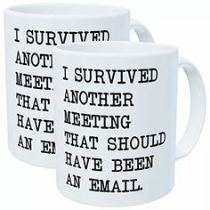 """If you have a boss who can laugh at themselves, consider giving them these self-aware coffee mugs. They say """"I survived another meeting that should have been an email"""" in classic typewriter font, and they're safe, durable and microwave-friendly for genuine use around the office. Coffee Gifts, Funny Coffee Mugs, Funny Mugs, Funny Office Gifts, Funny Gifts, Gifts For Brother, Gifts For Coworkers, Gag Gifts, Best Gifts"""