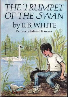 """The Trumpet of the Swan"" -E.B. White"