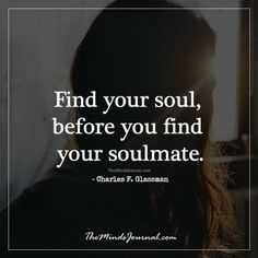 Soulmate and Love Quotes : QUOTATION – Image : Quotes Of the day – Description Soulmate Quotes: Find your Soul. Before you find your Soulmate themindsjournal.c Sharing is Power – Don't forget to share this quote ! Great Quotes, Quotes To Live By, Me Quotes, Motivational Quotes, Inspirational Quotes, Find Quotes, Finding Your Soulmate Quotes, My Soulmate, Find Your Soulmate