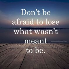 Don't be afraid to lose what wasn't meant to be.Your life story? Famous and inspirational quotes are a great tool in life. Join us for more of them at http://www.boisebipolarcenter.com