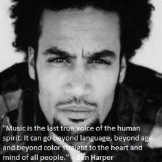 -Ben Harper And he's so dreamy.