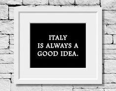 Italy Quote Italy Print Italy Is Always A Good by IDefineMeProject