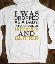 I was dropped as a baby into awesomeness and glitter hoodie Sweatshirt