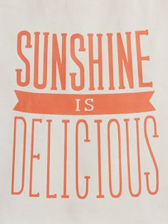 Sunshine is delicious,
