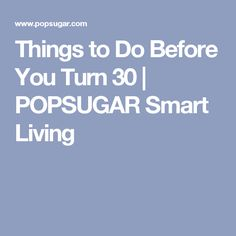 Things to Do Before You Turn 30 | POPSUGAR Smart Living