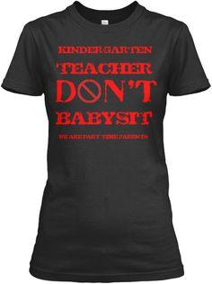 Kindergarten teacher don't babysit. | Teespring