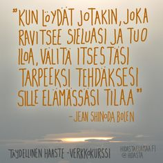 Välitä itsestäsi tarpeeksi 640 x 640 Wise Quotes, Crush Quotes, Motivational Quotes, Jean Shinoda Bolen, Quotes About Everything, Something To Remember, Lessons Learned In Life, Word Of The Day, Note To Self