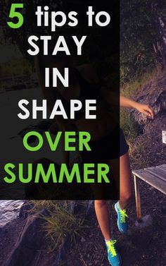 How to Stay in Shape over Summer #health #wellness #fitness