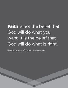 #Faith is not the belief that God will do what you want. It is the belief that God will do what is right. And in His Will!
