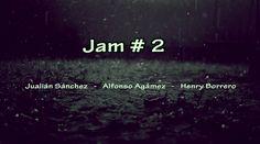 JAM # 2  Julián Sánchez - Alfonso Agámez  - Henry Borrero