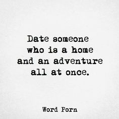 Date someone who is a home and am adventure all at once via Word Porn