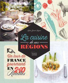 La cuisine de nos régions : Un tour de France gourmand en 210 recettes - Sylvie Girard-Lagorce - 320 pages - Couverture cartonnée. 21,5 x 26 cm #Livre #Cuisine
